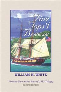 A Fine Tops'l Breeze: War of 1812 Trilogy Volume 2