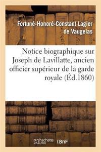 Notice Biographique Sur Joseph de Lavillatte, Ancien Officier Sup�rieur de la Garde Royale
