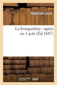 La Bouquetiere: Opera En 1 Acte