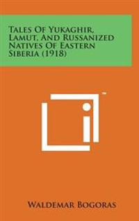 Tales of Yukaghir, Lamut, and Russanized Natives of Eastern Siberia (1918)