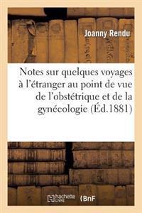 Notes Sur Quelques Voyages � l'�tranger Au Point de Vue de l'Obst�trique Et de la Gyn�cologie