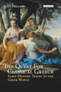 The Quest for Classical Greece: Early Modern Travel to the Greek World