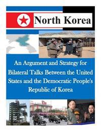 An Argument and Strategy for Bilateral Talks Between the United States and the Democratic People's Republic of Korea
