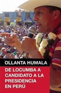 Ollanta Humala: de Locumba A Candidato a la Presidencia en Peru