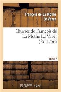 Oeuvres de Franaois de La Mothe La Vayer.Tome 7, Partie 2