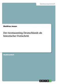 Der Atomausstieg Deutschlands ALS Historischer Fortschritt
