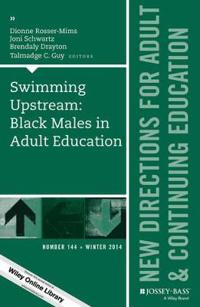 Swimming Upstream: Black Males in Adult Education: New Directions for Adult and Continuing Education, Number 144