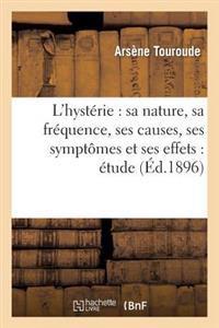 L'Hyst rie, Sa Nature, Sa Fr quence, Ses Causes, Ses Sympt mes Et Ses Effets,  tude