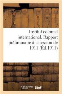 Institut Colonial International... Rapport Pr�liminaire � La Session de 1911. Du Recrutement