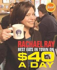 Rachael Ray's Best Eats in Town on $40 a Day