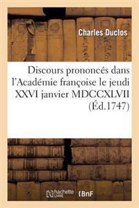 Discours Prononces Dans L'Academie Francoise Le Jeudi XXVI Janvier MDCCXLVII