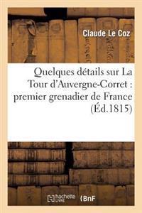 Quelques Details Sur La Tour D'Auvergne-Corret: Premier Grenadier de France