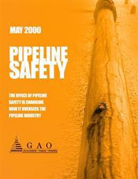 Pipeline Safety: The Office of Pipeline Safety Is Changing How It Oversees the Pipeline Industry