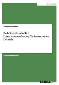 Fachdidaktik Mundlich. Lernzusammenfassung Fur Staatsexamen Deutsch