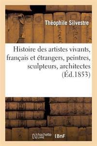 Histoire Des Artistes Vivants, Francais Et Etrangers, Peintres, Sculpteurs, Architectes, Graveurs