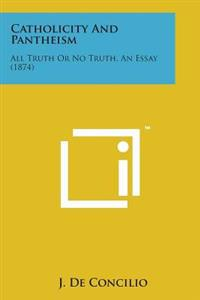 Catholicity and Pantheism: All Truth or No Truth, an Essay (1874)
