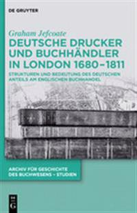 Deutsche Drucker Und Buchhändler in London 1680-1811: Strukturen Und Bedeutung Des Deutschen Anteils Am Englischen Buchhandel