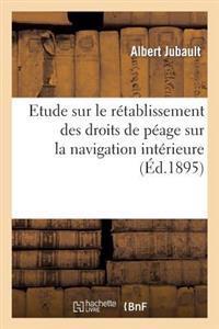 Etude Sur Le Retablissement Des Droits de Peage Sur La Navigation Interieure. Conference