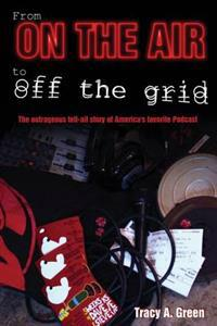 From on the Air to Off the Grid: The Outrageous Tell-All Story of America's Favorite Podcast