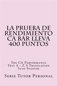 La Prueba de Rendimiento CA Bar Lleva 400 Puntos: The CA Performance Tes a - Z a Translation Into Spanish