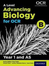 A Level Advancing Biology for OCR Year 1 and AS Student Book (OCR B)