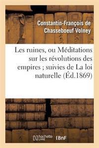 Les Ruines, Ou Meditations Sur Les Revolutions Des Empires; Suivies de La Loi Naturelle
