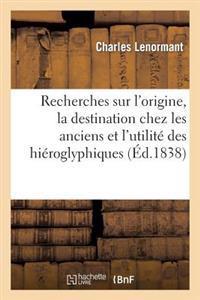 Recherches Sur l'Origine, La Destination Chez Les Anciens Et l'Utilit� Actuelle Des Hi�roglyphiques