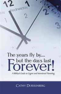 The Years Fly By....but the Days Last Forever!