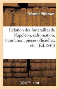 Relation Des Funerailles de Napoleon, Exhumation, Translation, Pieces Officielles, Etc.