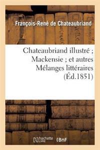 Chateaubriand Illustre; Mackensie; Et Autres Melanges Litteraires