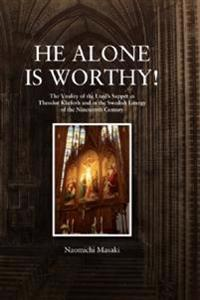 He Alone is Worthy! : The Vitality of the Lord's Supper in Theodor Kliefoth
