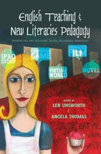 English Teaching and New Literacies Pedagogy: Interpreting and Authoring Digital Multimedia Narratives