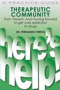 Therapeutic Community: Past. Present. and Moving Forward