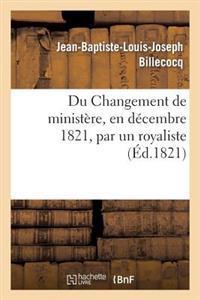 Du Changement de Minist�re, En D�cembre 1821, Par Un Royaliste