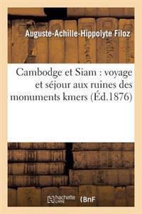 Cambodge Et Siam: Voyage Et Sejour Aux Ruines Des Monuments Kmers