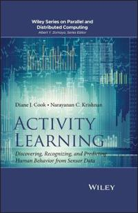 Activity Learning: Discovering, Recognizing, and Predicting Human Behavior from Sensor Data
