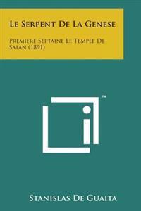 Le Serpent de La Genese: Premiere Septaine Le Temple de Satan (1891)