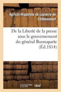 de La Liberte de La Presse Sous Le Gouvernement Du General Buonaparte