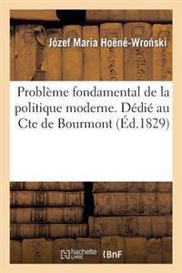 Probleme Fondamental de La Politique Moderne. Dedie Au Cte de Bourmont