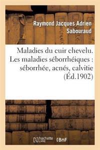 Maladies Du Cuir Chevelu. Les Maladies Seborrheiques: Seborrhee, Acnes, Calvitie