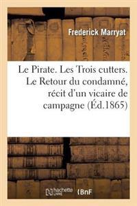 Le Pirate. Les Trois Cutters. Le Retour Du Condamne, Recit D'Un Vicaire de Campagne
