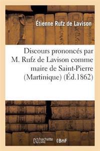 Discours Prononc�s Par M. Rufz de Lavison Comme Maire de Saint-Pierre (Martinique)