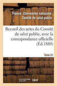 Recueil Des Actes Du Comit� de Salut Public, Avec La Correspondance Officielle. Tome 21