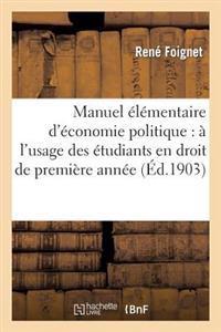 Manuel Elementaire D'Economie Politique: A L'Usage Des Etudiants En Droit de Premiere Annee