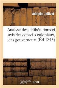 Analyse Des Deliberations Et Avis Des Conseils Coloniaux, Des Gouverneurs Et Des Administrateurs