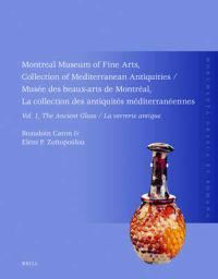 Montreal Museum of Fine Arts, Collection of Mediterranean Antiquities, Vol. 1, the Ancient Glass: Musee Des Beaux-Arts de Montreal, La Collection Des