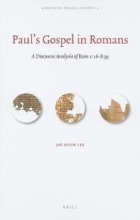 Paul's Gospel in Romans: A Discourse Analysis of Rom 1: 16-8: 39