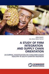 A Study of Firm Integration and Supply Chain Orientation
