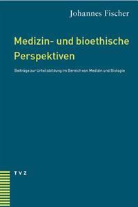 Medizin- Und Bioethische Perspektiven: Beitrage Zur Urteilsbildung Im Bereich Von Medizin Und Biologie