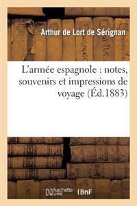L'Armee Espagnole: Notes, Souvenirs Et Impressions de Voyage
